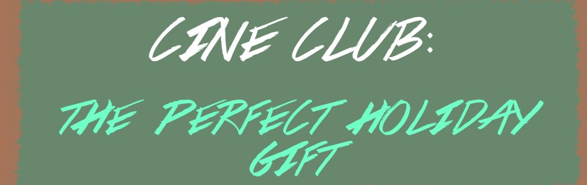 CINE CLUB Membership: A Great Gift Idea!