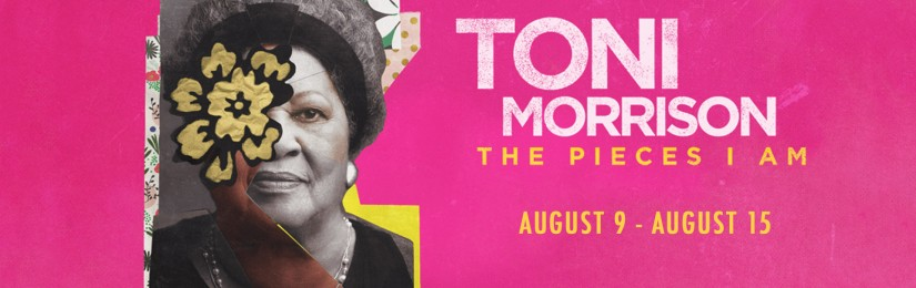 Last Chance Indies – Toni Morrison: The Pieces I Am (August 9 – August 15)