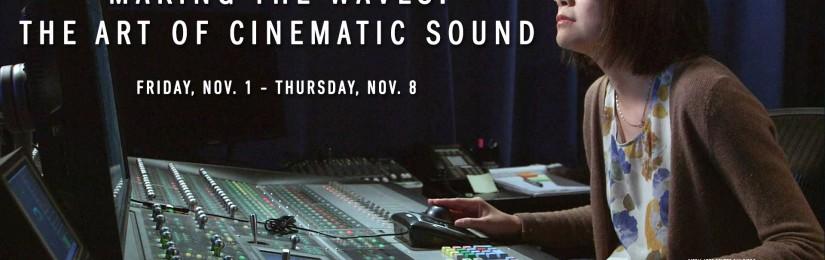 Making Waves: The Art of Cinematic Sound (November 1 – November 7)