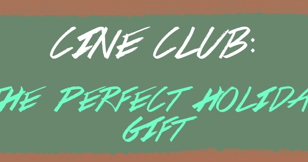 CINE CLUB Membership: A Great Gift Idea!