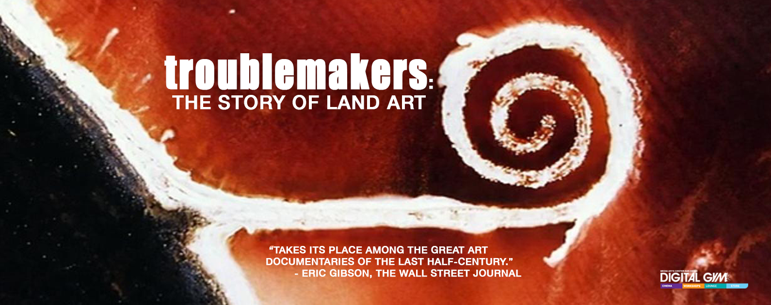 Troublemakers: The Story of Land Art Now Playing (Jan. 8-14)