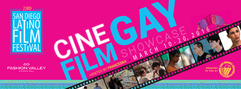 CINE GAY SHOWCASE ANNOUNCES 2016 LINE-UP AT SAN DIEGO LATINO FILM FESTIVAL