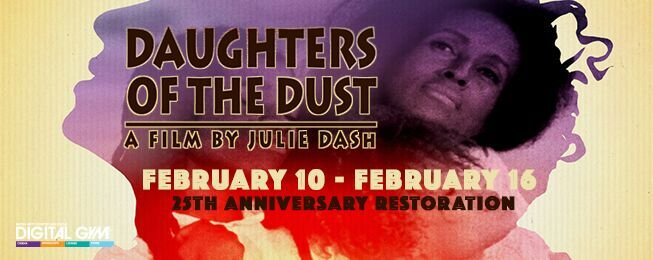 """Daughters of the Dust"" – 25th Anniversary Restoration!!! (February 10-16)"