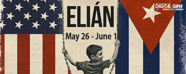 "Cuban-American Documentary, ""Elián"", Now Playing (May 26 – June 1)"