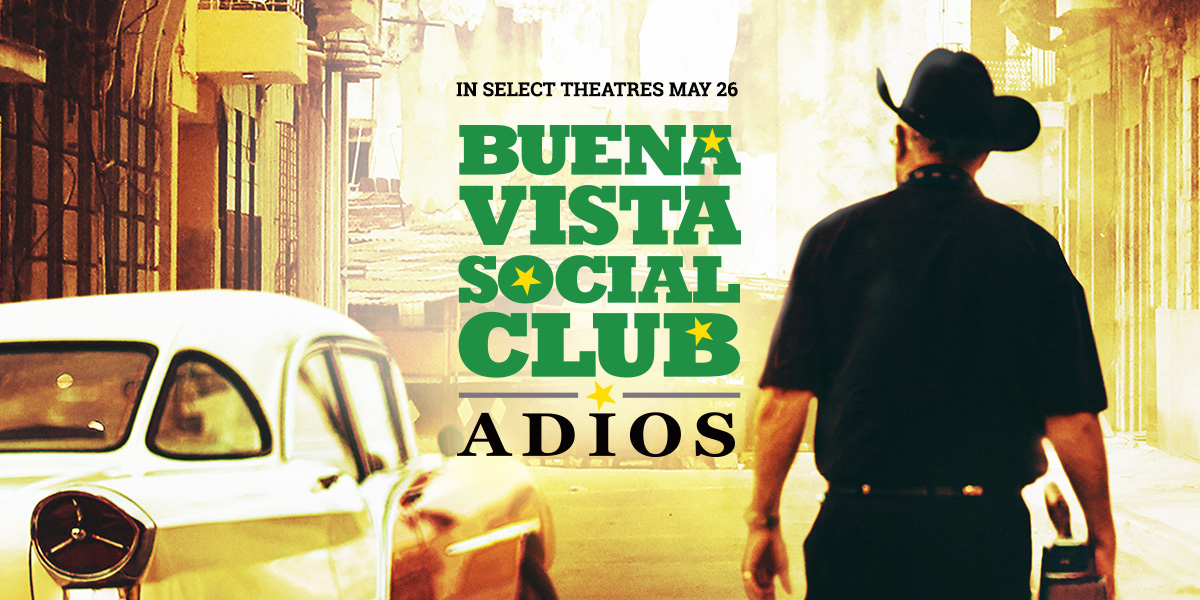 SDLFF Presents – Buena Vista Social Club: Adios (July 7th – July 13th)