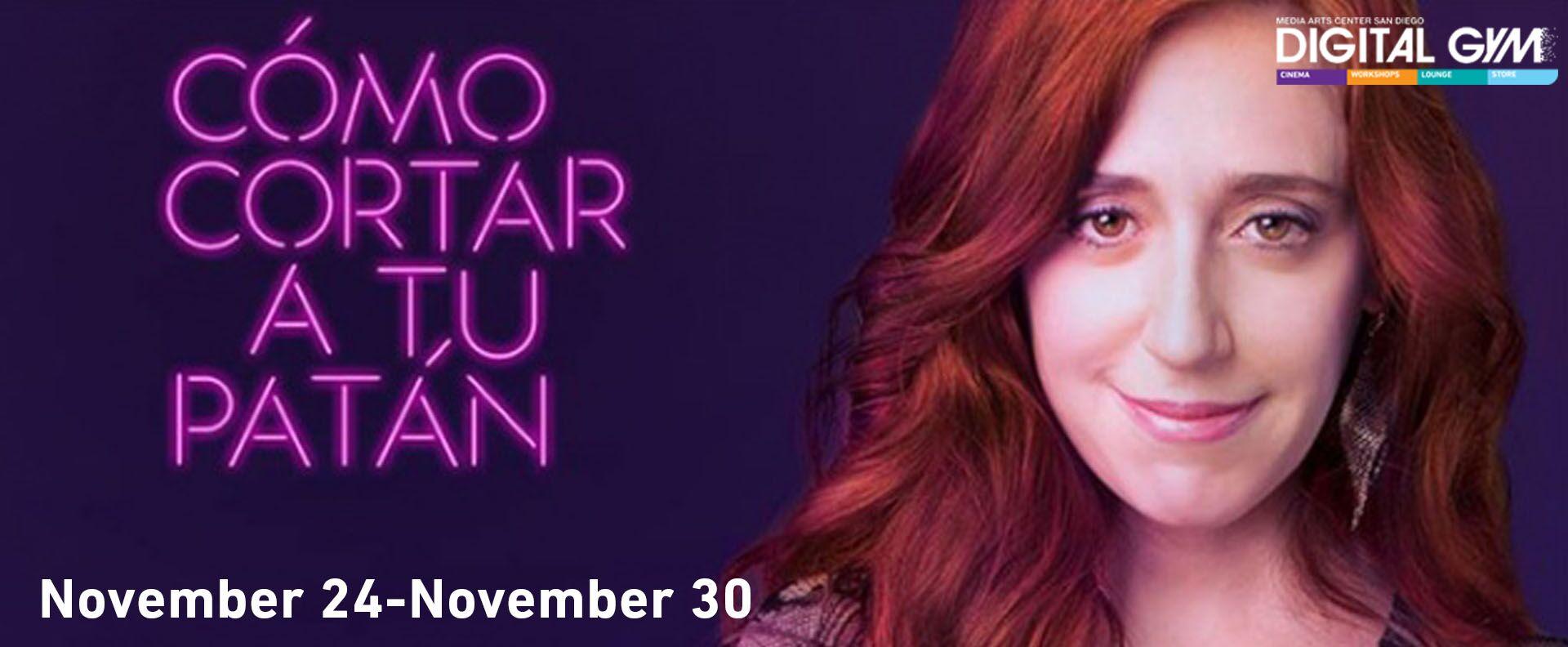 Mexico's hit comedy, Cómo cortar a tu patán, Now Playing! (Nov 24 – Nov30)