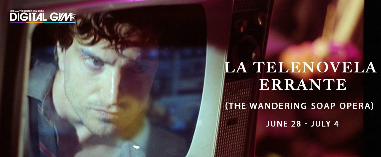 La telenovela errante (The Wandering Soap Opera) (June 28 – July 4)