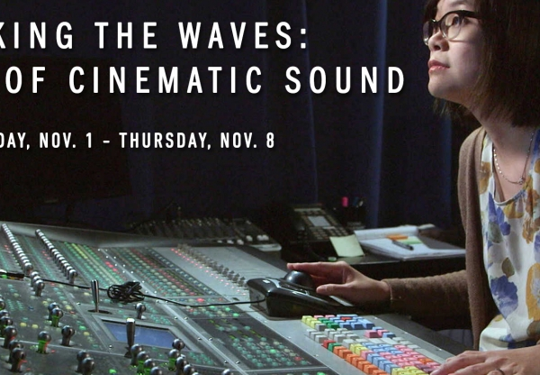 Making Waves: The Art of Cinematic Sound (November 1 – November 7)
