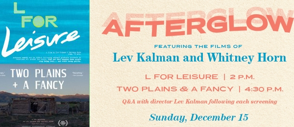 Afterglow #1: The Films of Lev Kalman and Whitney Horn (December 15)