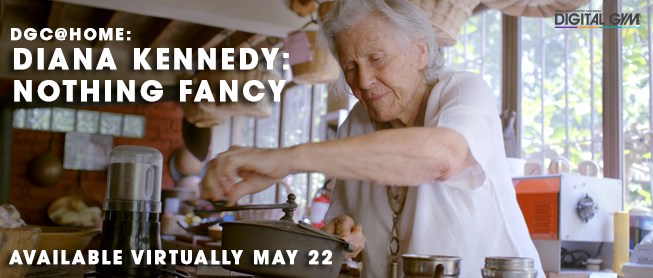 DGC@Home: Diana Kennedy: Nothing Fancy (Begins May 22)